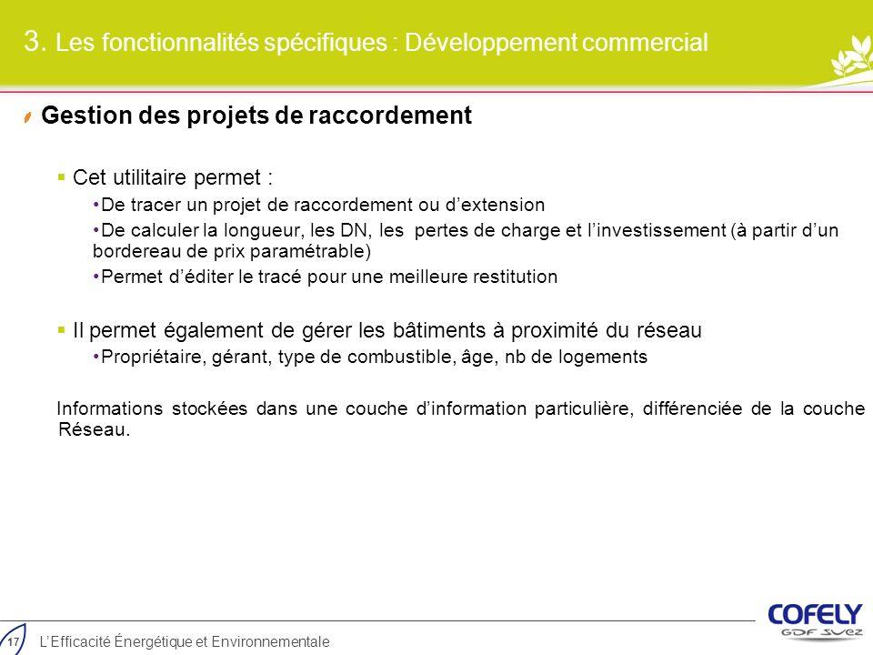 17 LEfficacité Énergétique et Environnementale Gestion des projets de raccordement Cet utilitaire permet : De tracer un projet de raccordement ou dext