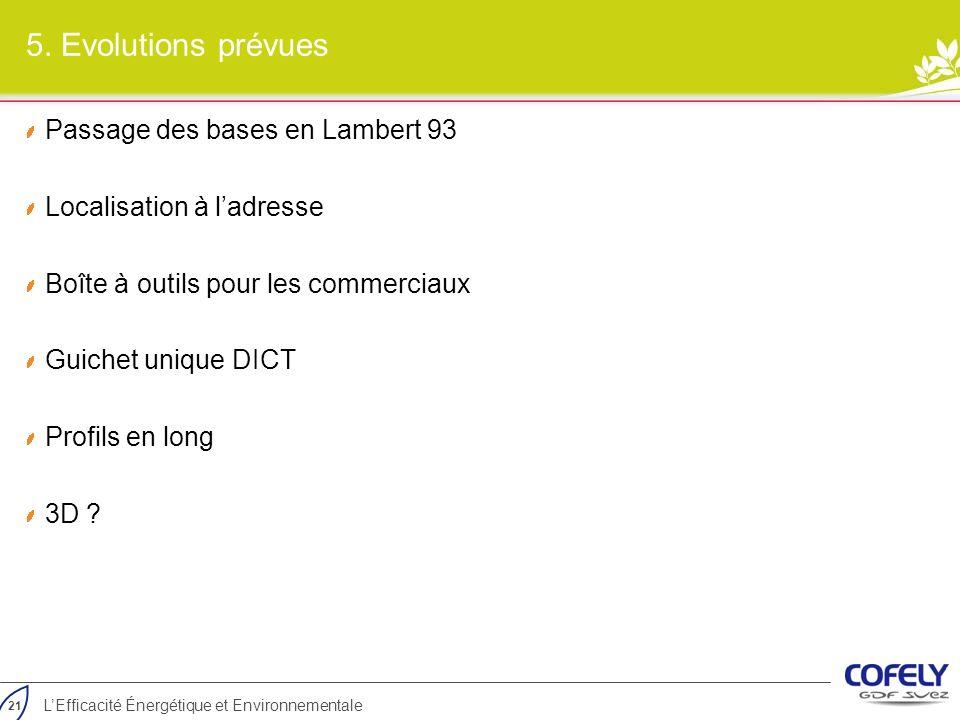 21 LEfficacité Énergétique et Environnementale 5. Evolutions prévues Passage des bases en Lambert 93 Localisation à ladresse Boîte à outils pour les c