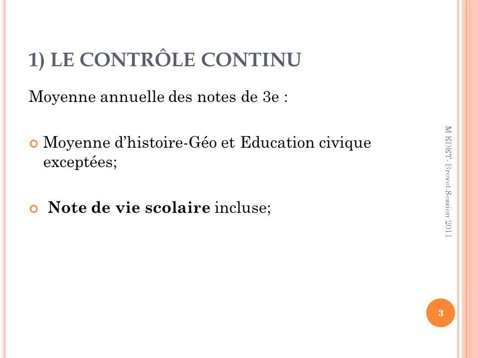 Moyenne annuelle des notes de 3e : Moyenne dhistoire-Géo et Education civique exceptées; Note de vie scolaire incluse; 1) LE CONTRÔLE CONTINU 3 M EDET