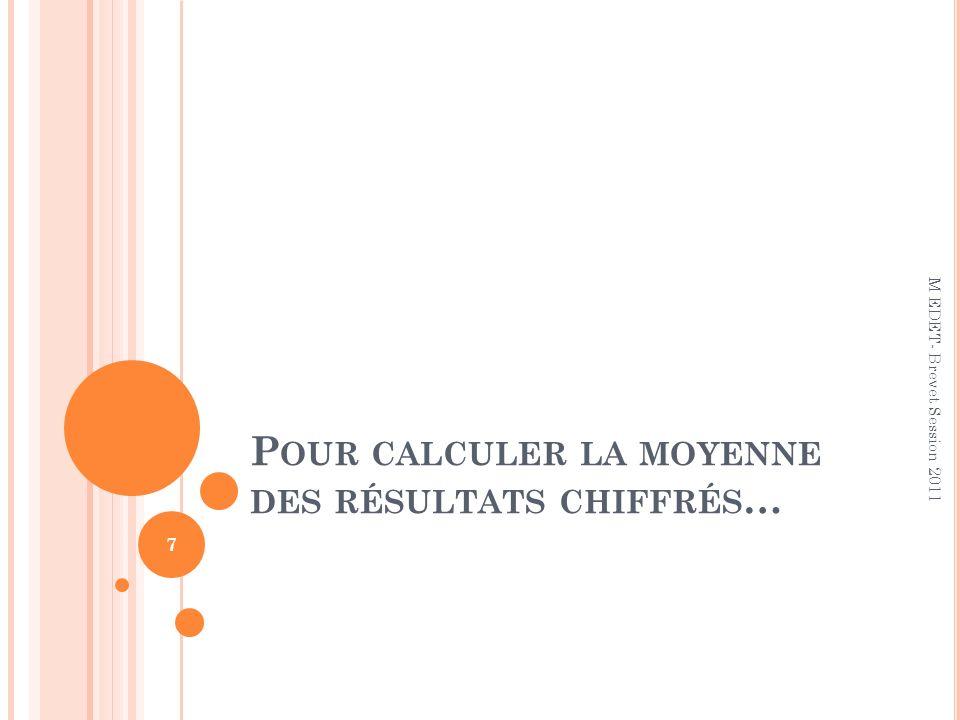 P OUR CALCULER LA MOYENNE DES RÉSULTATS CHIFFRÉS … 7 M EDET- Brevet Session 2011