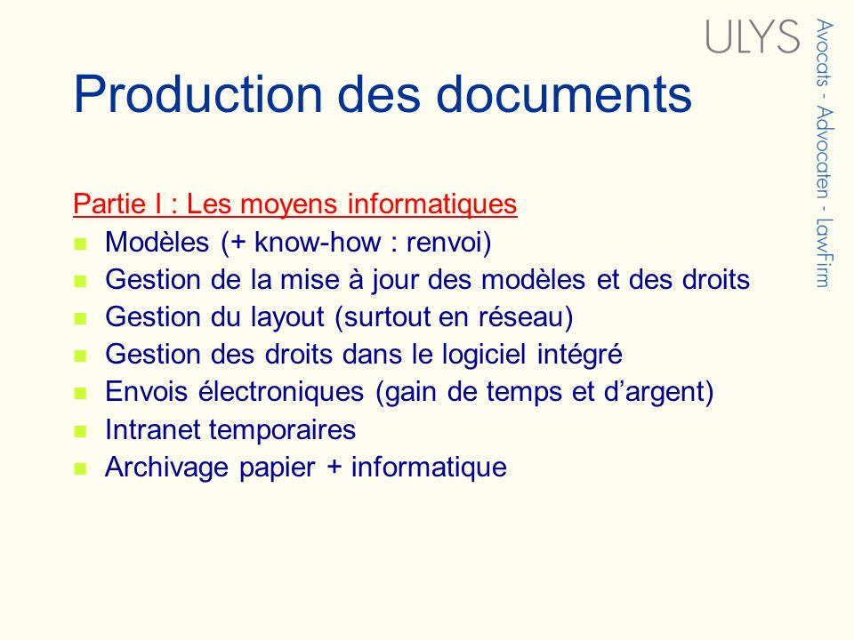 Production des documents Partie I : Les moyens informatiques Modèles (+ know-how : renvoi) Gestion de la mise à jour des modèles et des droits Gestion