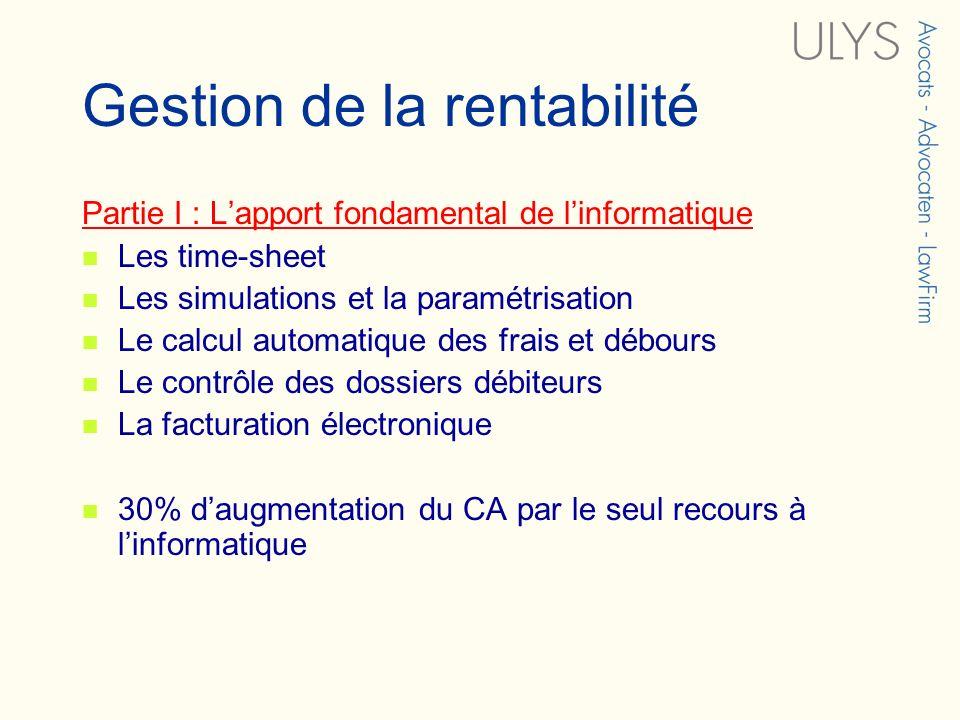 Gestion de la rentabilité Partie I : Lapport fondamental de linformatique Les time-sheet Les simulations et la paramétrisation Le calcul automatique d