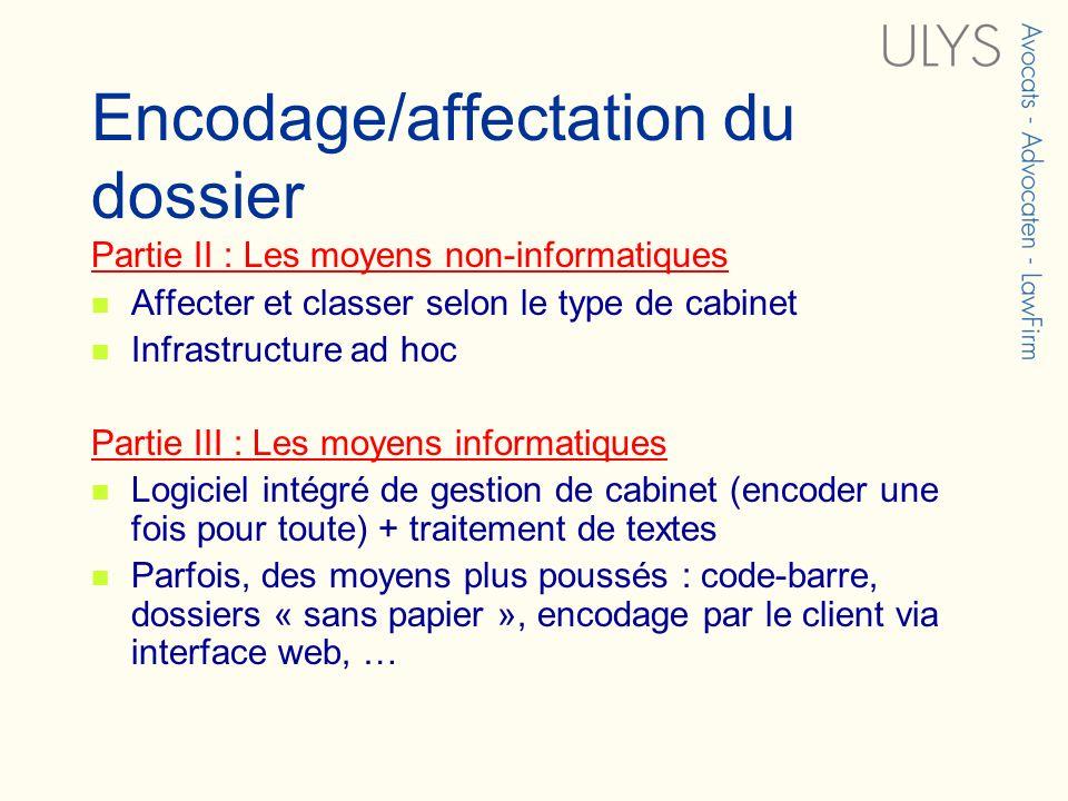 Encodage/affectation du dossier Partie II : Les moyens non-informatiques Affecter et classer selon le type de cabinet Infrastructure ad hoc Partie III
