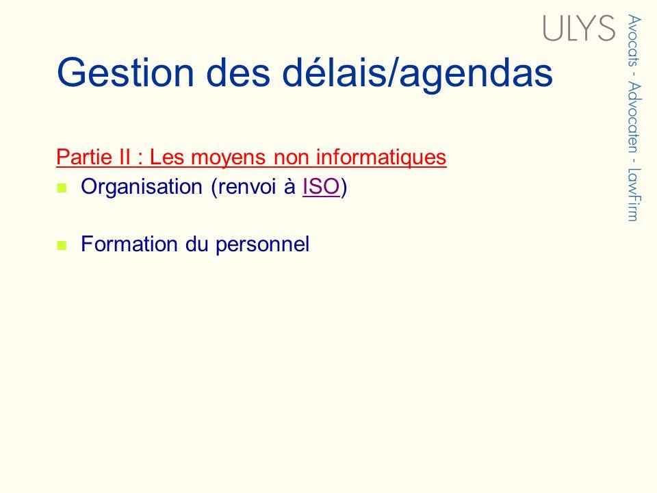 Gestion des délais/agendas Partie II : Les moyens non informatiques Organisation (renvoi à ISO)ISO Formation du personnel