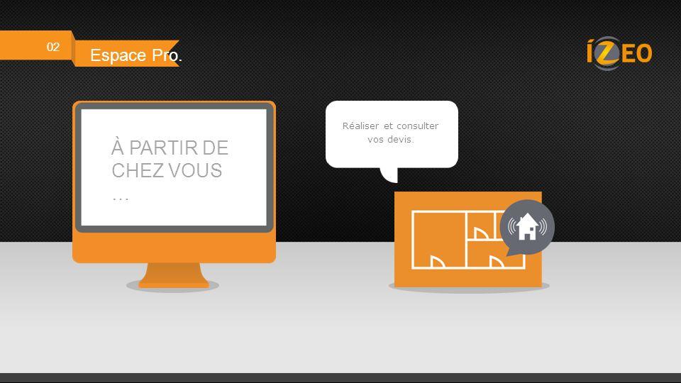 02 Espace Pro. À PARTIR DE CHEZ VOUS … Visualiser les stocks en temps réel.