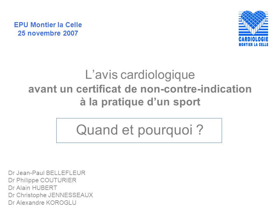 EPU Montier la Celle 25 novembre 2007 Lavis cardiologique avant un certificat de non-contre-indication à la pratique dun sport Quand et pourquoi ? Dr