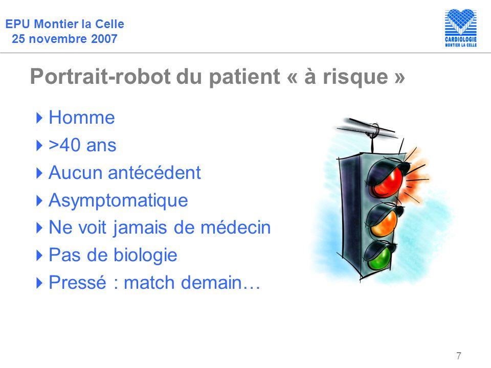 EPU Montier la Celle 25 novembre 2007 7 Portrait-robot du patient « à risque » Homme >40 ans Aucun antécédent Asymptomatique Ne voit jamais de médecin