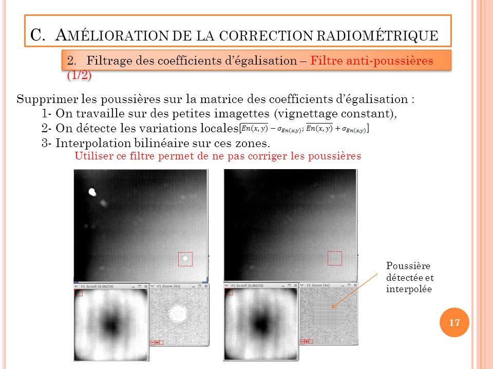 C. A MÉLIORATION DE LA CORRECTION RADIOMÉTRIQUE 2.Filtrage des coefficients dégalisation – Filtre anti-poussières (1/2) Supprimer les poussières sur l