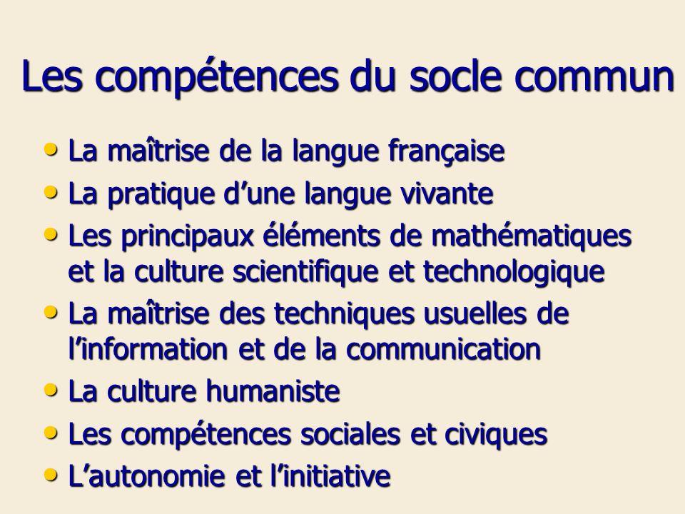 Les compétences du socle commun La maîtrise de la langue française La maîtrise de la langue française La pratique dune langue vivante La pratique dune