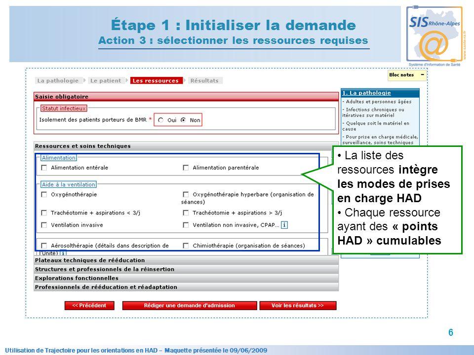Utilisation de Trajectoire pour les orientations en HAD – Maquette présentée le 09/06/2009 6 Étape 1 : Initialiser la demande Action 3 : sélectionner