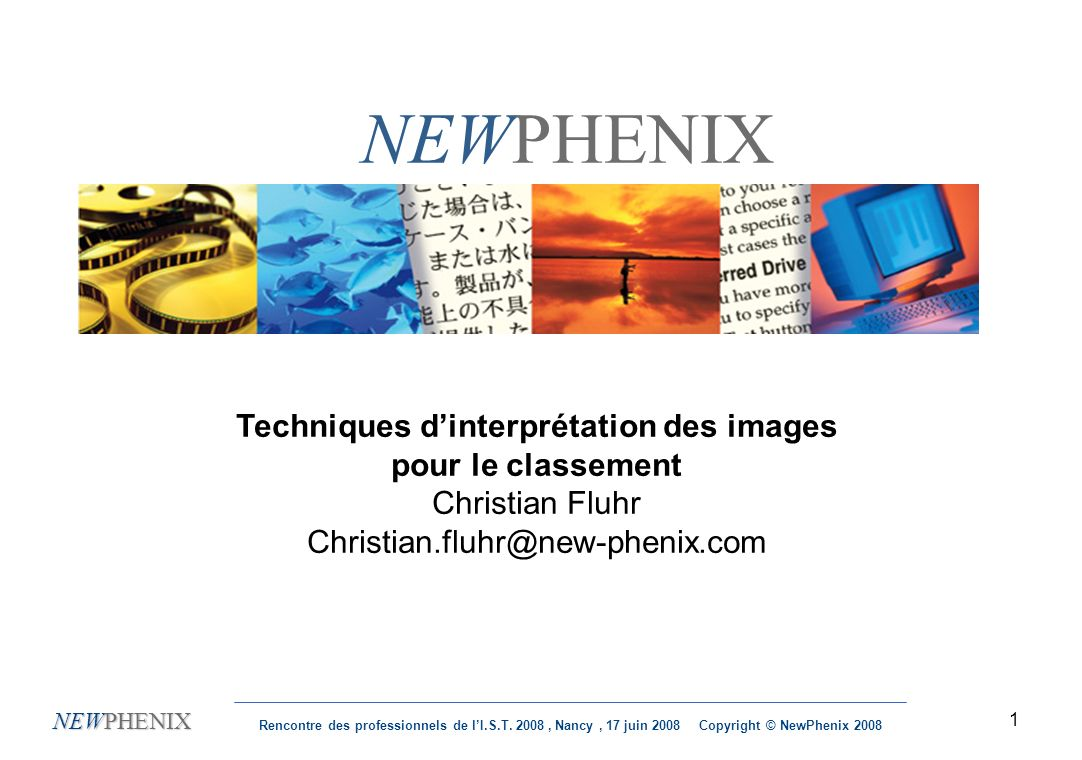 1 NEWPHENIX Rencontre des professionnels de lI.S.T. 2008, Nancy, 17 juin 2008 Copyright © NewPhenix 2008 NEWPHENIX Techniques dinterprétation des imag