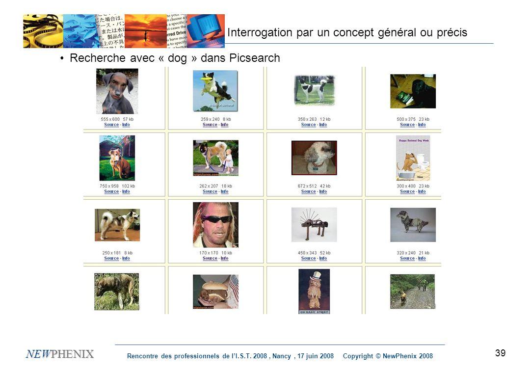 39 NEWPHENIX Rencontre des professionnels de lI.S.T. 2008, Nancy, 17 juin 2008 Copyright © NewPhenix 2008 Interrogation par un concept général ou préc