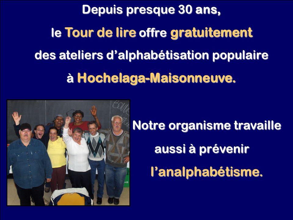 Depuis presque 30 ans, le Tour de lire offre gratuitement des ateliers dalphabétisation populaire à Hochelaga-Maisonneuve. Notre organisme travaille N