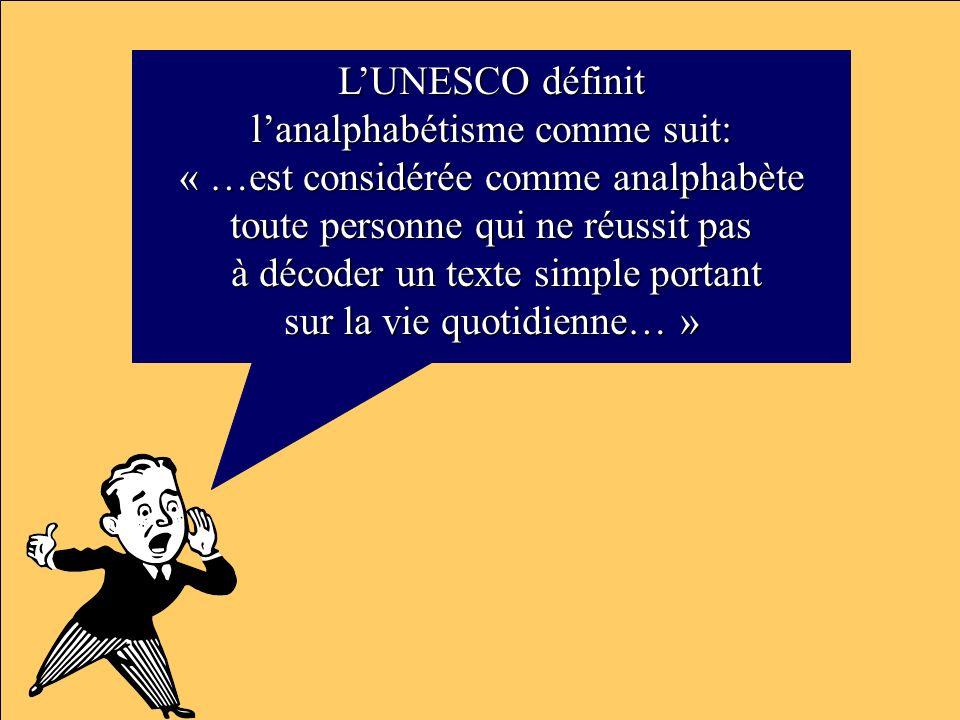 LUNESCO définit lanalphabétisme comme suit: « …est considérée comme analphabète toute personne qui ne réussit pas à décoder un texte simple portant à
