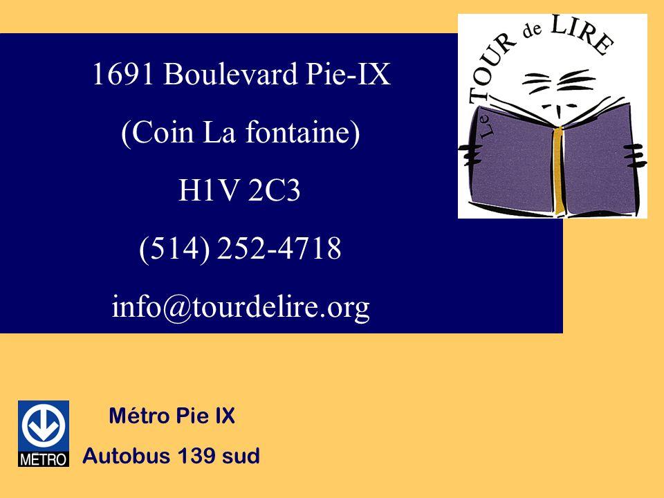 1691 Boulevard Pie-IX (Coin La fontaine) H1V 2C3 (514) 252-4718 info@tourdelire.org Métro Pie IX Autobus 139 sud