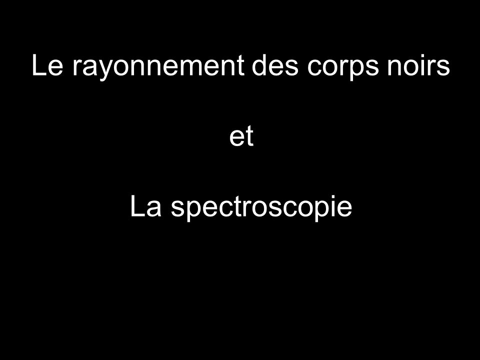 Le rayonnement des corps noirs et La spectroscopie