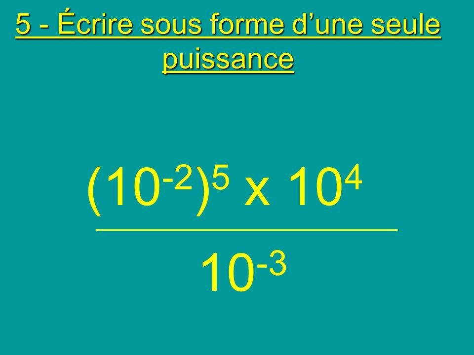 Solutions: 7 4 + 5 4 = 12 4 10 = 3 5 + 3 = 1 10 7 4 7 + 4 75 + 4 7 4 + 4 7 = 4 + 7 = 4 + 12 = 4 + 4 = 4 + = 4 = 4 + 3 = 4 = 4 + 4 10 = (4 5 ) 3 x 4 -5 44,8 x 10 -4 = 4,48 x 10 -3 = 10 -3 10 -3 (10 -2 ) 5 x 10 4 Calcul n°5 Calcul n°4 Calcul n°3 Calcul n°1 Calcul n°2