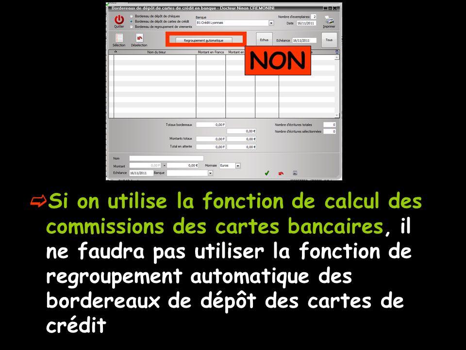 Si on utilise la fonction de calcul des commissions des cartes bancaires, il ne faudra pas utiliser la fonction de regroupement automatique des bordereaux de dépôt des cartes de crédit NON