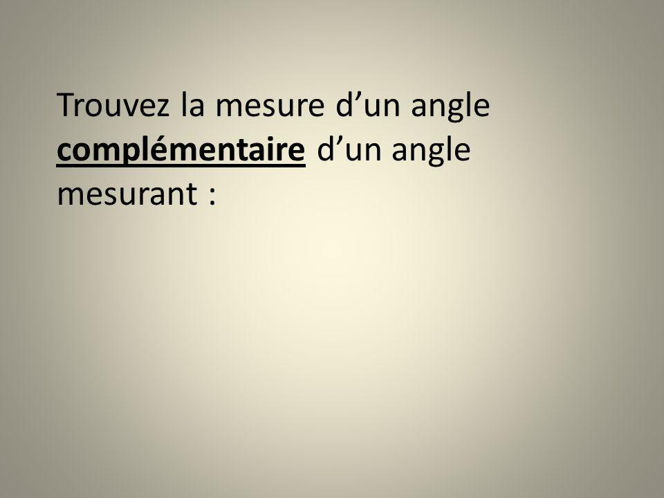Trouvez la mesure dun angle complémentaire dun angle mesurant :