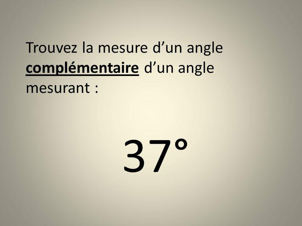 Trouvez la mesure dun angle complémentaire dun angle mesurant : 18°