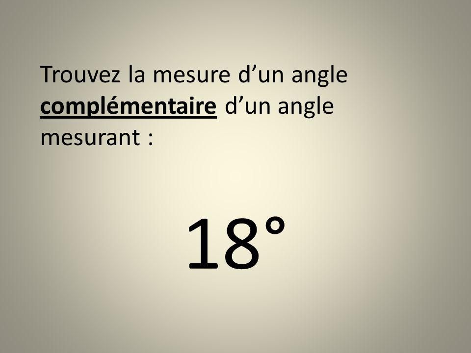 Trouvez la mesure dun angle supplémentaire dun angle mesurant :