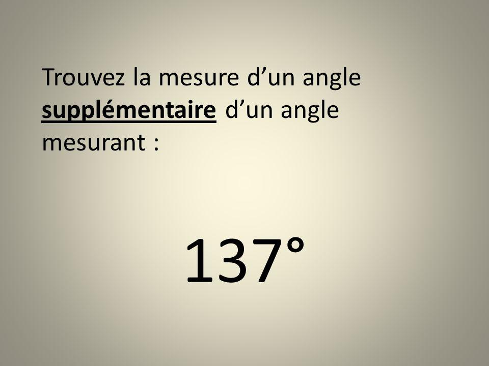 Trouvez la mesure dun angle supplémentaire dun angle mesurant : 137°
