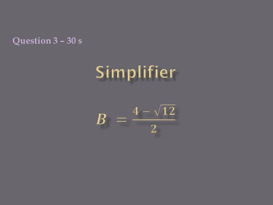 Question 4 – 30s