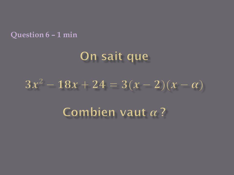Question 6 – 1 min