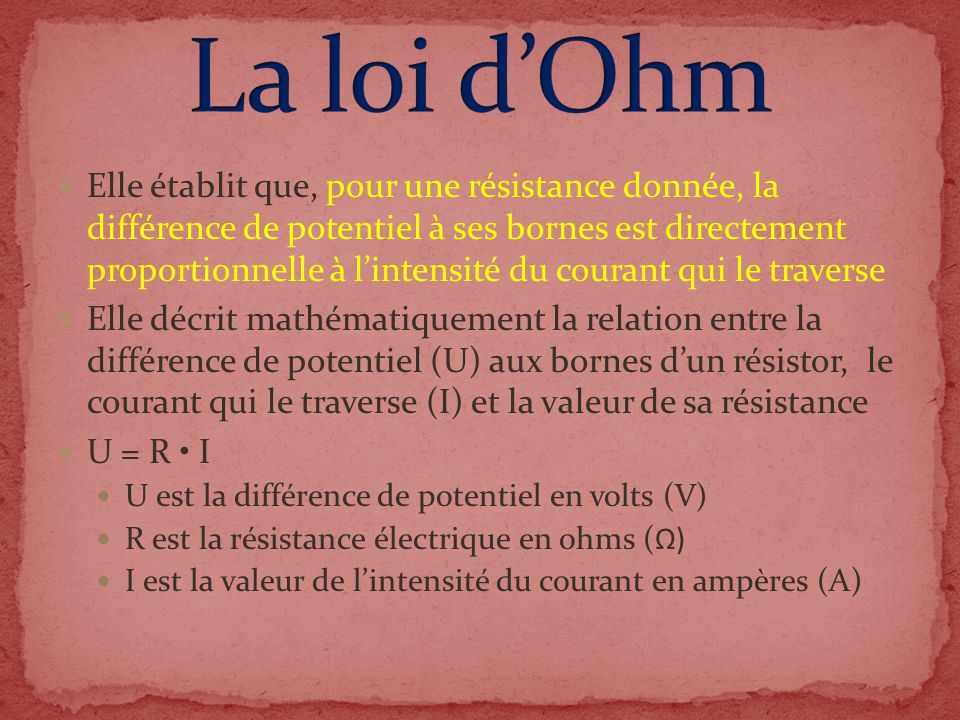 Elle établit que, pour une résistance donnée, la différence de potentiel à ses bornes est directement proportionnelle à lintensité du courant qui le t