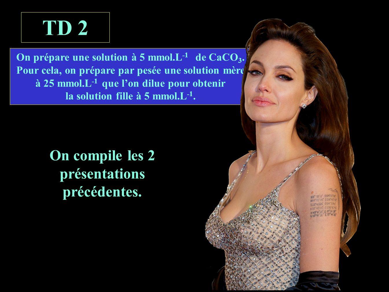 TD 2 On compile les 2 présentations précédentes.On prépare une solution à 5 mmol.L -1 de CaCO 3.