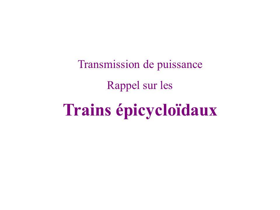 Transmission de puissance Rappel sur les Trains épicycloïdaux