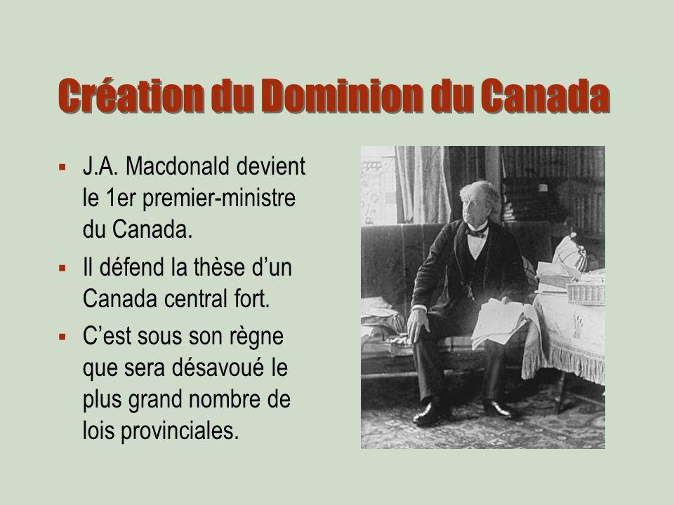 Création du Dominion du Canada J.A. Macdonald devient le 1er premier-ministre du Canada.