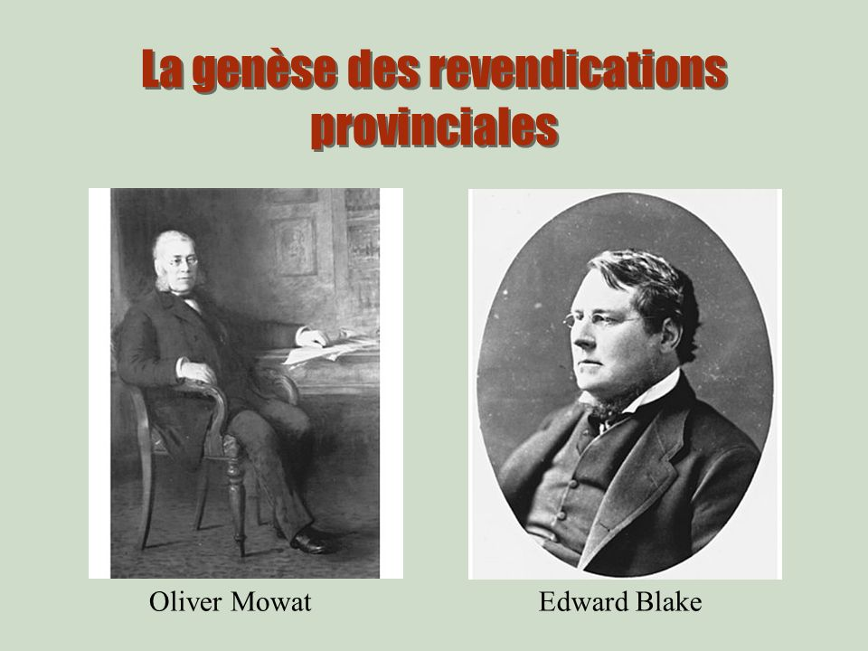 La genèse des revendications provinciales Oliver MowatEdward Blake