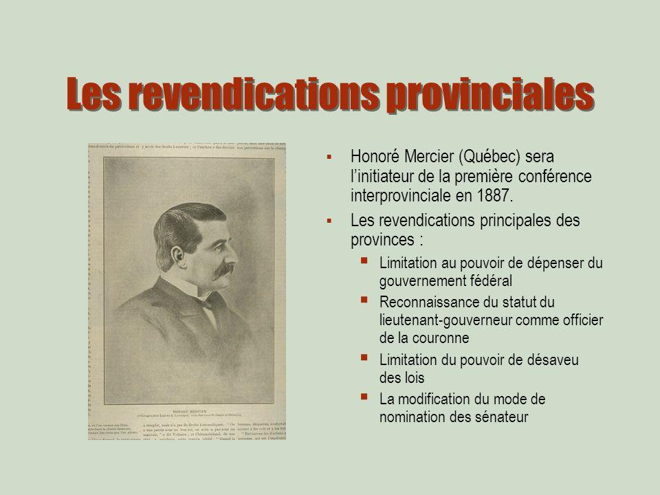 Les revendications provinciales Honoré Mercier (Québec) sera linitiateur de la première conférence interprovinciale en 1887.