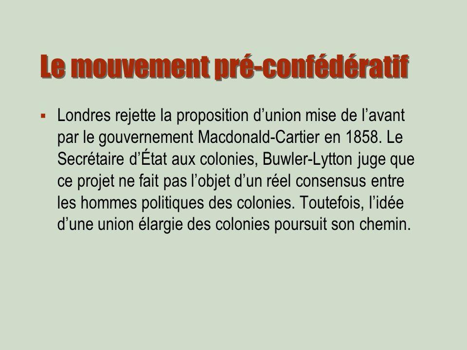 Le mouvement pré-confédératif Londres rejette la proposition dunion mise de lavant par le gouvernement Macdonald-Cartier en 1858.