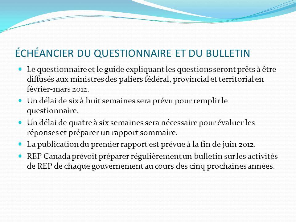 ÉCHÉANCIER DU QUESTIONNAIRE ET DU BULLETIN Le questionnaire et le guide expliquant les questions seront prêts à être diffusés aux ministres des paliers fédéral, provincial et territorial en février-mars 2012.