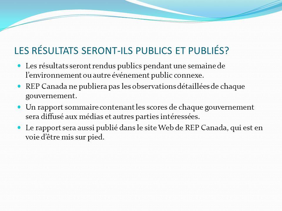 LES RÉSULTATS SERONT-ILS PUBLICS ET PUBLIÉS? Les résultats seront rendus publics pendant une semaine de lenvironnement ou autre événement public conne