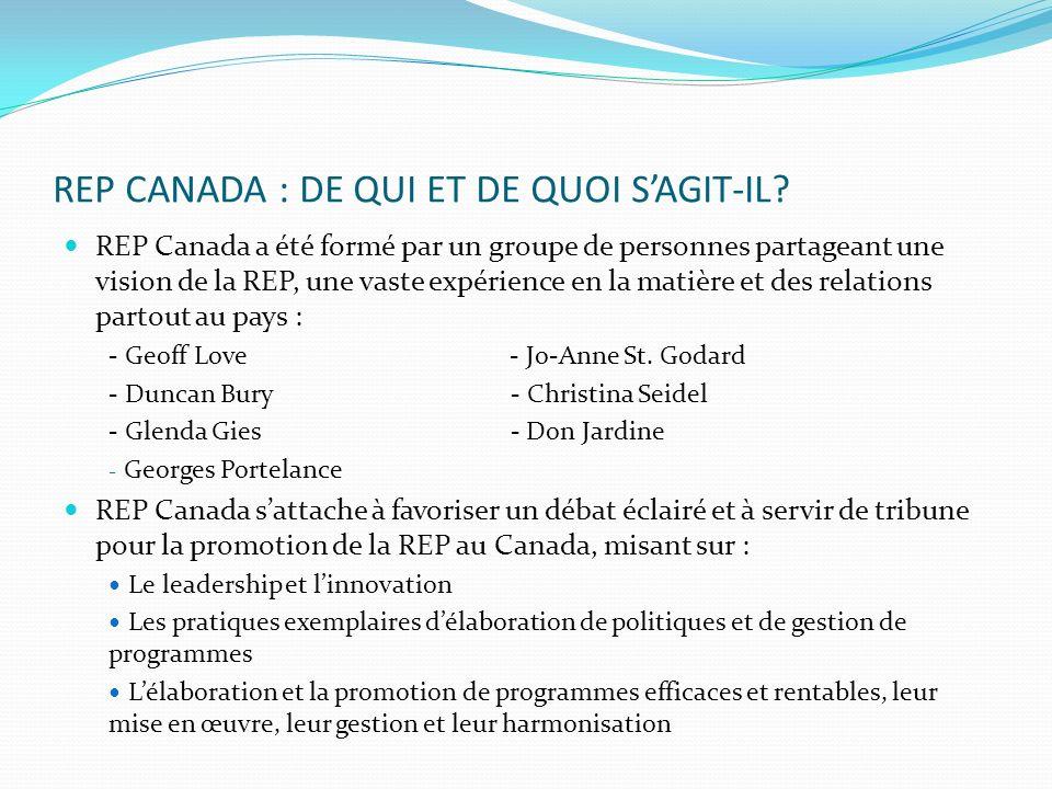 REP CANADA : DE QUI ET DE QUOI SAGIT-IL? REP Canada a été formé par un groupe de personnes partageant une vision de la REP, une vaste expérience en la