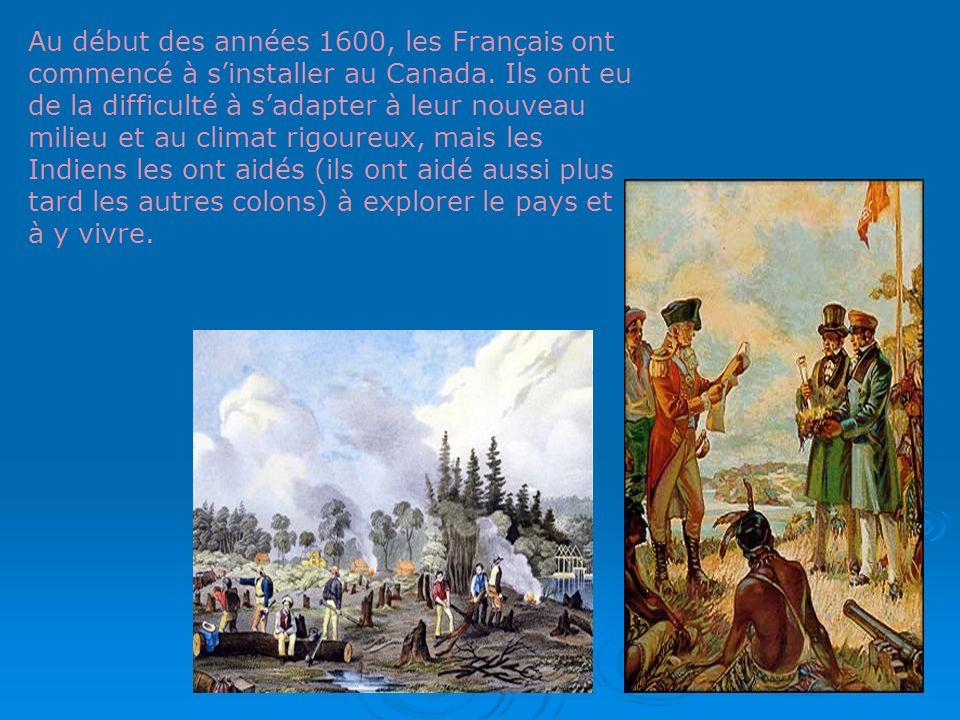 Au début des années 1600, les Français ont commencé à sinstaller au Canada. Ils ont eu de la difficulté à sadapter à leur nouveau milieu et au climat