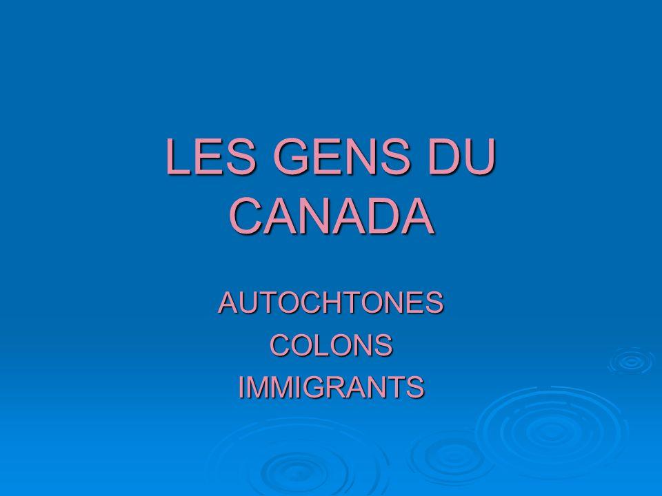 LES GENS DU CANADA AUTOCHTONESCOLONSIMMIGRANTS