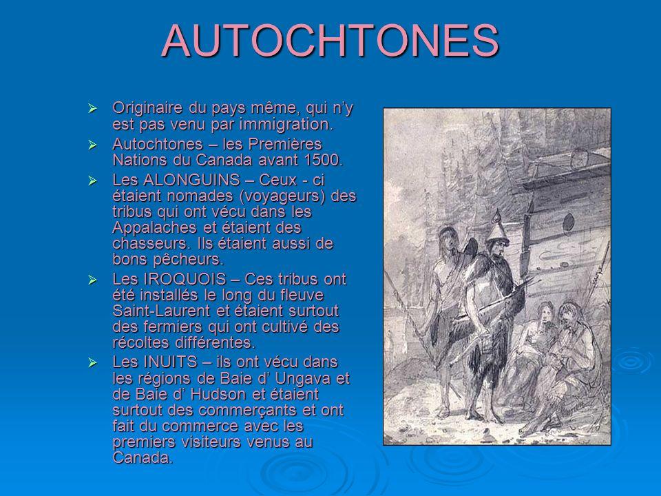 AUTOCHTONES Originaire du pays même, qui ny est pas venu par immigration. Originaire du pays même, qui ny est pas venu par immigration. Autochtones –