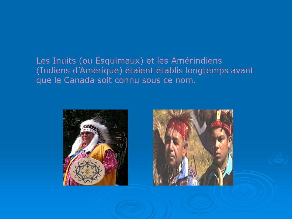 Les Inuits (ou Esquimaux) et les Amérindiens (Indiens dAmérique) étaient établis longtemps avant que le Canada soit connu sous ce nom.