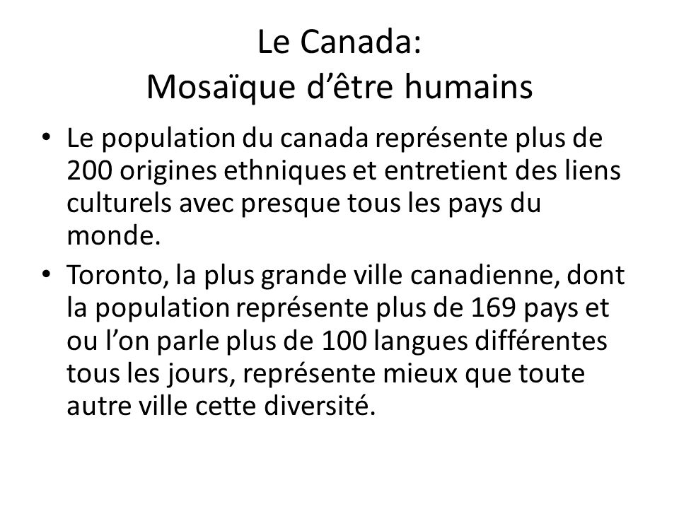 Le Canada: Mosaïque dêtre humains Le population du canada représente plus de 200 origines ethniques et entretient des liens culturels avec presque tou