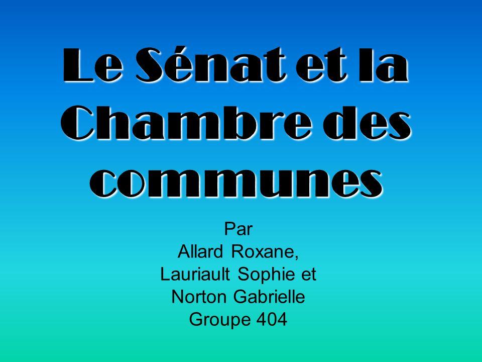 Le Sénat et la Chambre des communes Par Allard Roxane, Lauriault Sophie et Norton Gabrielle Groupe 404