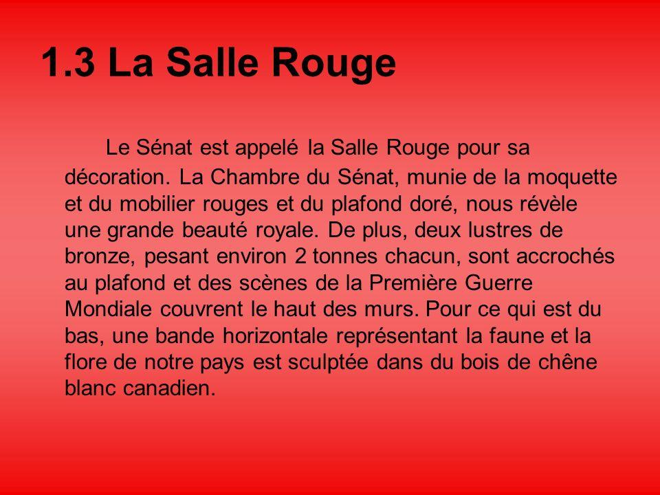 1.3 La Salle Rouge Le Sénat est appelé la Salle Rouge pour sa décoration.