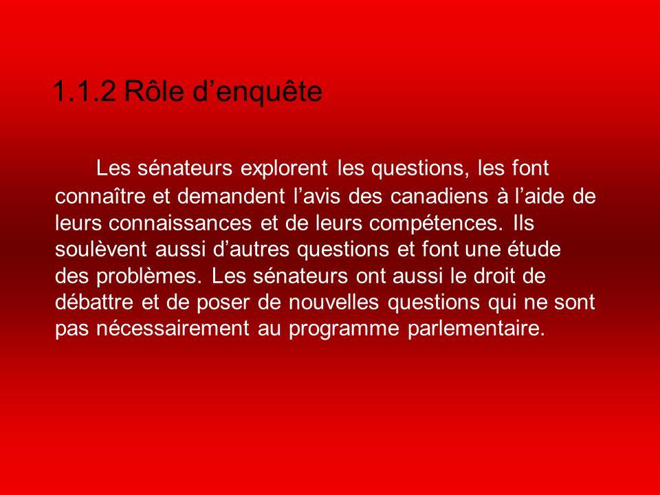 1.1.2 Rôle denquête Les sénateurs explorent les questions, les font connaître et demandent lavis des canadiens à laide de leurs connaissances et de leurs compétences.