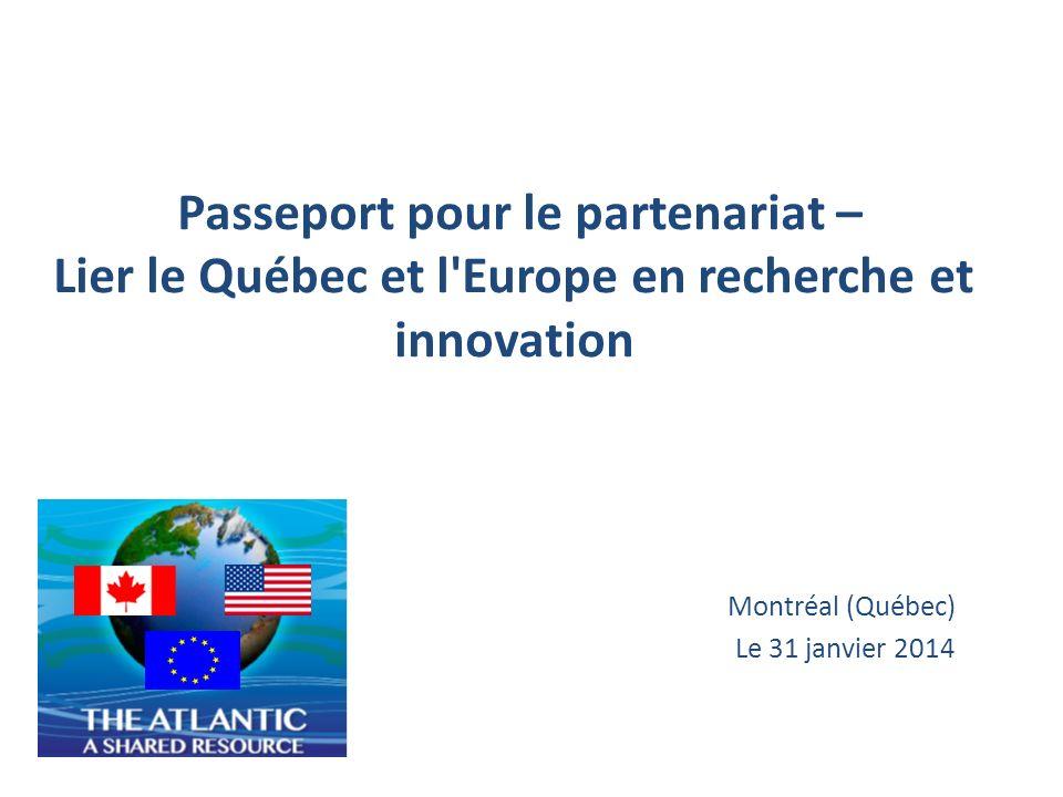 Passeport pour le partenariat – Lier le Québec et l Europe en recherche et innovation Montréal (Québec) Le 31 janvier 2014