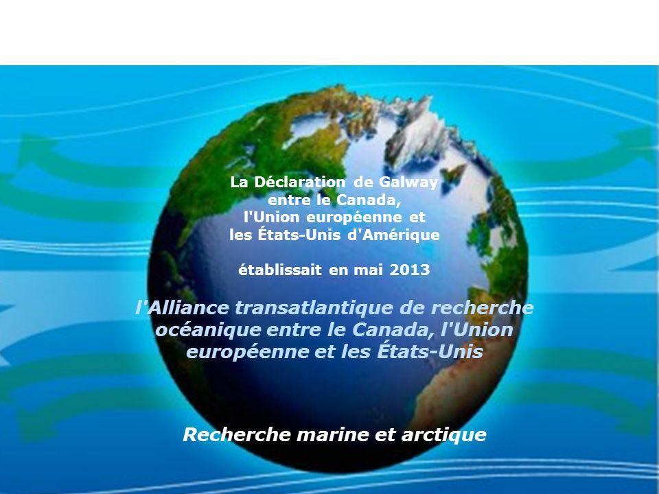 SECTEUR D INTERVENTION DE LA CROISSANCE BLEUE Plan de travail pour l exercice 2014-2015 La Déclaration de Galway entre le Canada, l Union européenne et les États-Unis d Amérique établissait en mai 2013 l Alliance transatlantique de recherche océanique entre le Canada, l Union européenne et les États-Unis Recherche marine et arctique