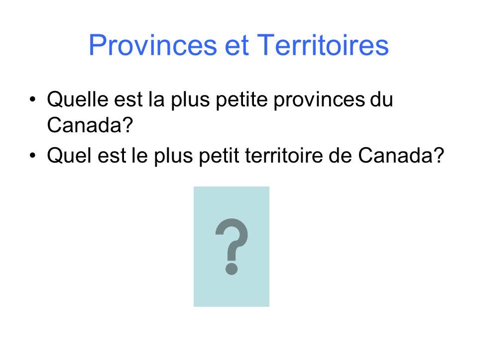 Provinces et Territoires Quelle est la plus petite provinces du Canada? Quel est le plus petit territoire de Canada?