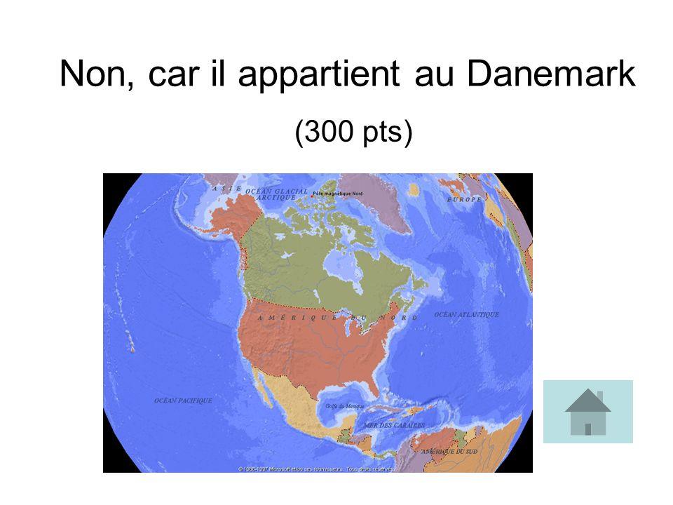 Non, car il appartient au Danemark (300 pts)